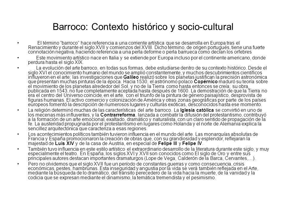 Barroco: Contexto histórico y socio-cultural El término barroco hace referencia a una corriente artística que se desarrolla en Europa tras el Renacimi