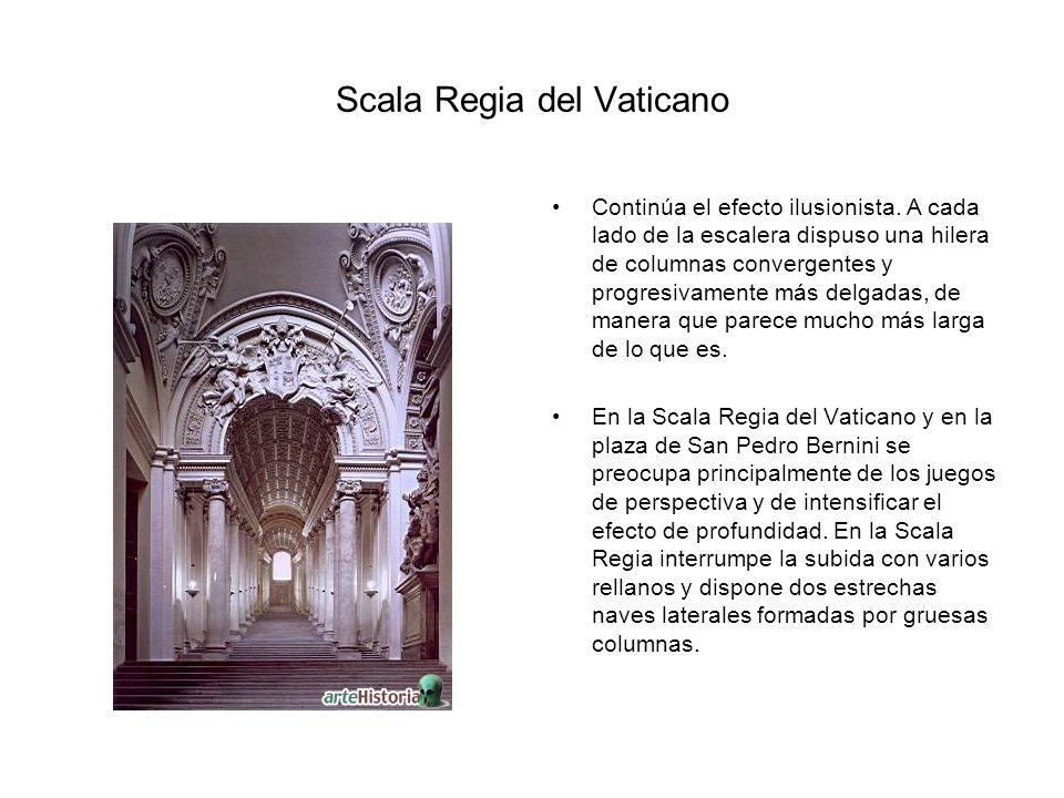 Scala Regia del Vaticano Continúa el efecto ilusionista. A cada lado de la escalera dispuso una hilera de columnas convergentes y progresivamente más