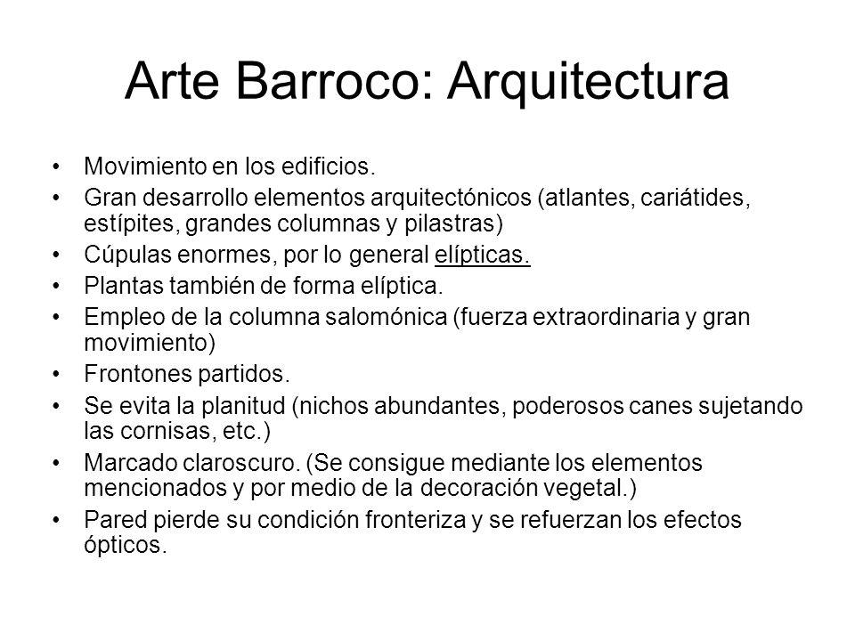 Arte Barroco: Arquitectura Movimiento en los edificios. Gran desarrollo elementos arquitectónicos (atlantes, cariátides, estípites, grandes columnas y