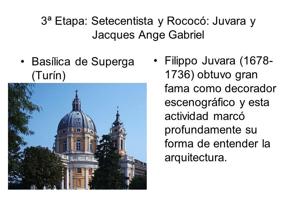 3ª Etapa: Setecentista y Rococó: Juvara y Jacques Ange Gabriel Basílica de Superga (Turín) Filippo Juvara (1678- 1736) obtuvo gran fama como decorador