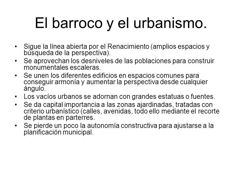 El barroco y el urbanismo. Sigue la línea abierta por el Renacimiento (amplios espacios y búsqueda de la perspectiva). Se aprovechan los desniveles de