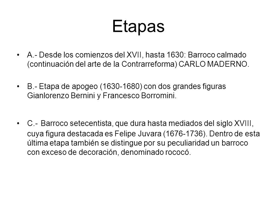 Etapas A.- Desde los comienzos del XVII, hasta 1630: Barroco calmado (continuación del arte de la Contrarreforma) CARLO MADERNO. B.- Etapa de apogeo (