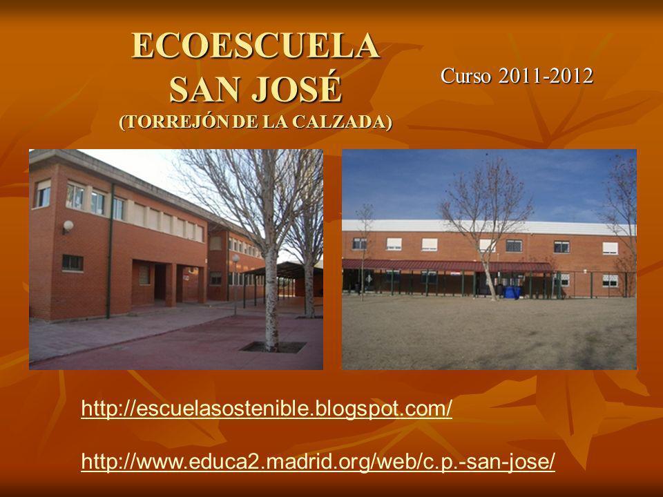 ECOESCUELA SAN JOSÉ (TORREJÓN DE LA CALZADA) Curso 2011-2012 http://escuelasostenible.blogspot.com/ http://www.educa2.madrid.org/web/c.p.-san-jose/