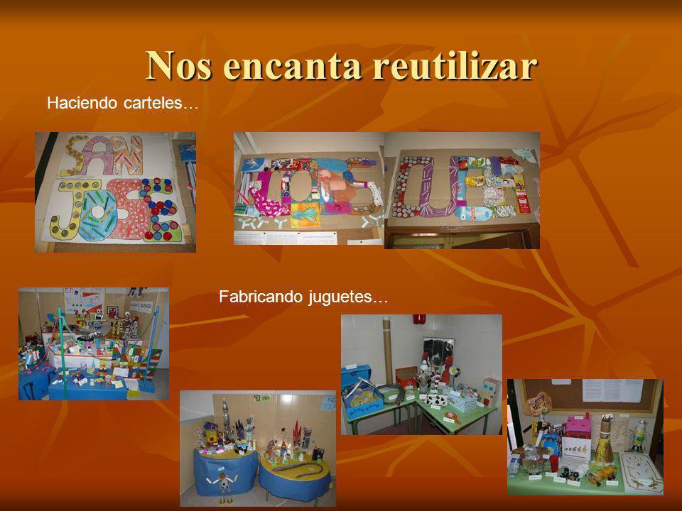 Nos encanta reutilizar Haciendo carteles… Fabricando juguetes…