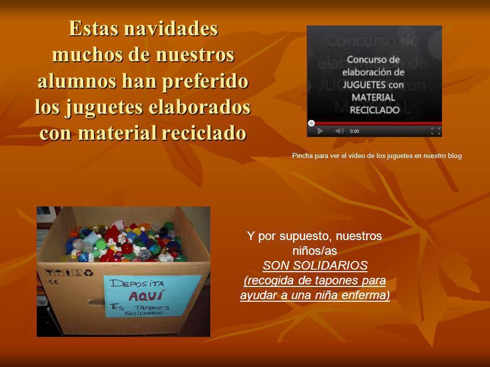 Estas navidades muchos de nuestros alumnos han preferido los juguetes elaborados con material reciclado Pincha para ver el vídeo de los juguetes en nu