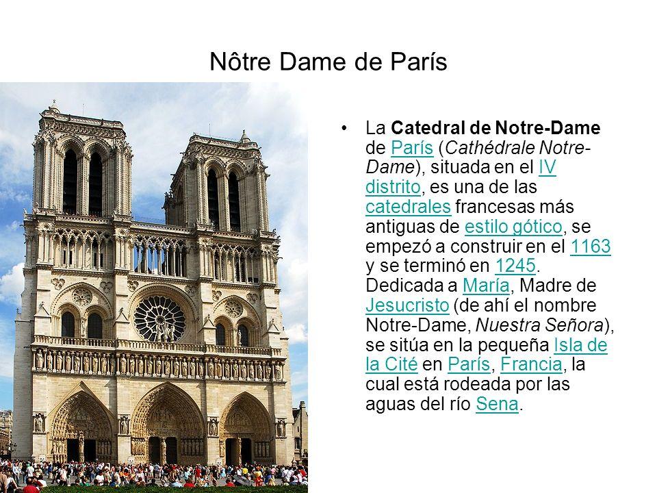 Nôtre Dame de París La Catedral de Notre-Dame de París (Cathédrale Notre- Dame), situada en el IV distrito, es una de las catedrales francesas más ant