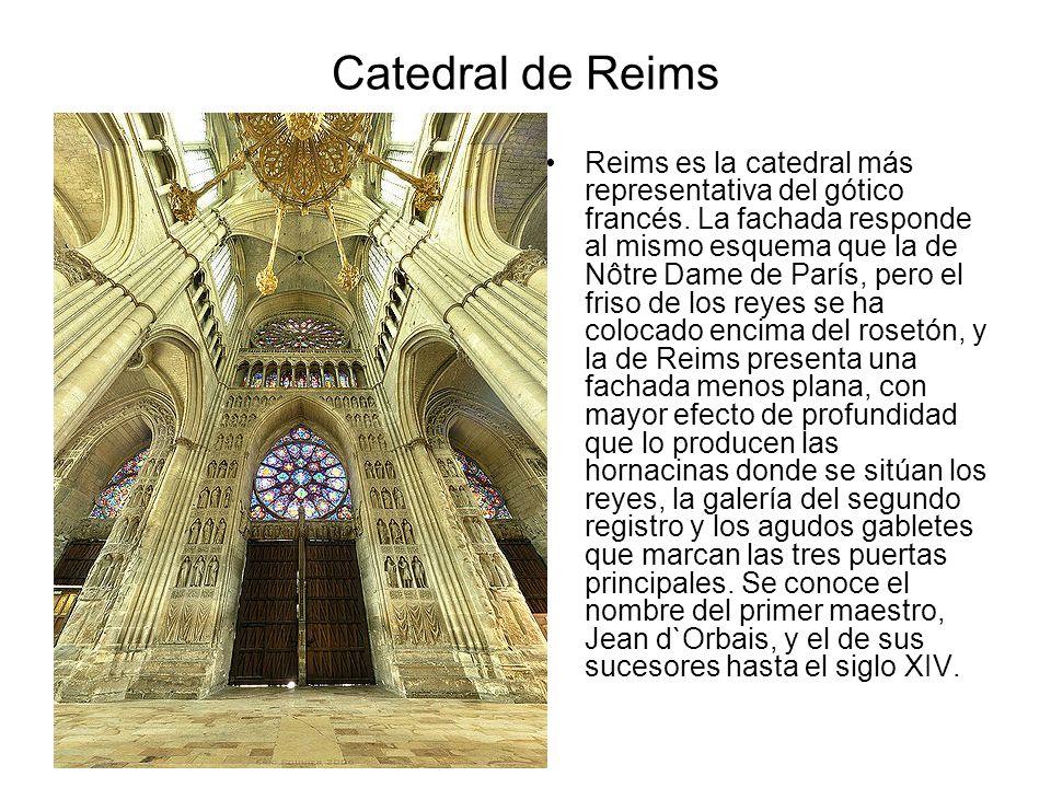 Catedral de Reims Reims es la catedral más representativa del gótico francés. La fachada responde al mismo esquema que la de Nôtre Dame de París, pero