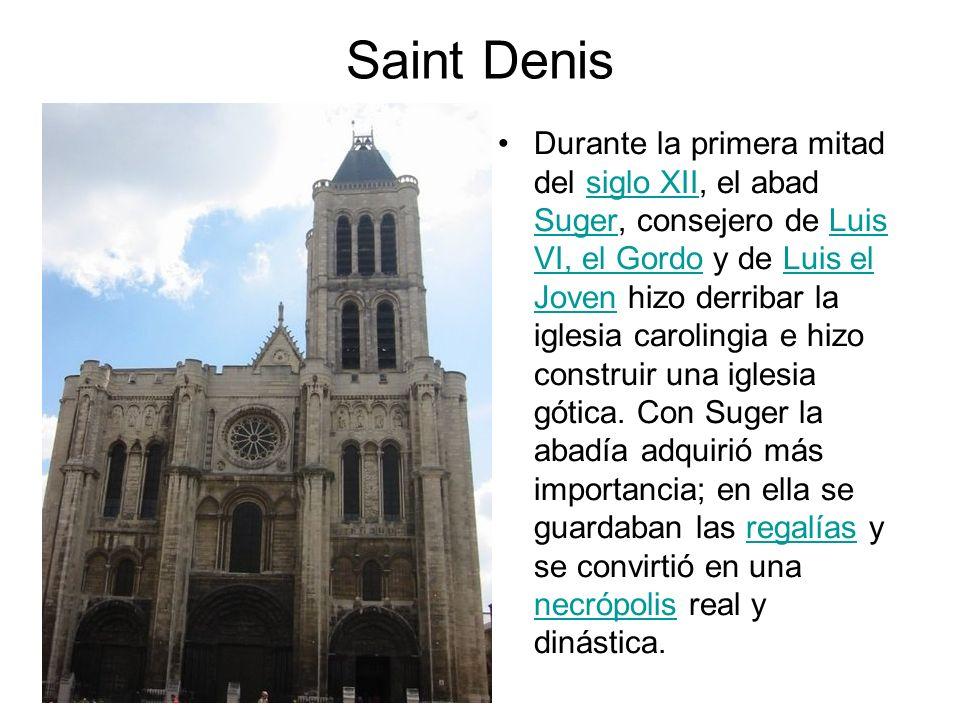 Saint Denis Durante la primera mitad del siglo XII, el abad Suger, consejero de Luis VI, el Gordo y de Luis el Joven hizo derribar la iglesia caroling