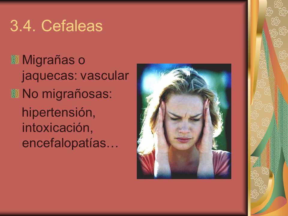 3.4. Cefaleas Migrañas o jaquecas: vascular No migrañosas: hipertensión, intoxicación, encefalopatías…