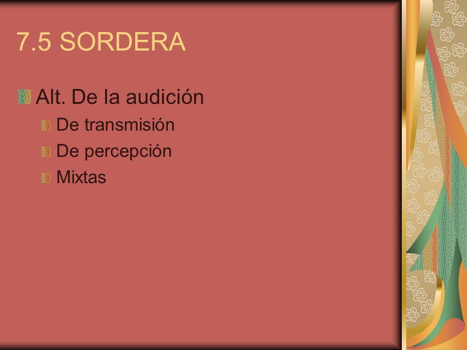 7.5 SORDERA Alt. De la audición De transmisión De percepción Mixtas