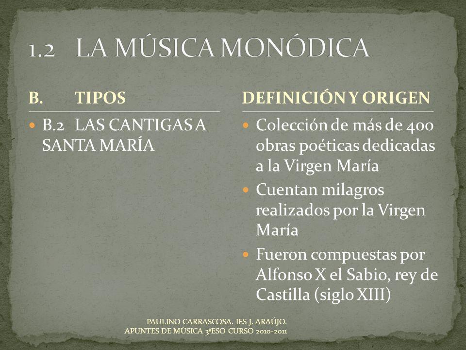 PAULINO CARRASCOSA. IES J. ARAÚJO. APUNTES DE MÚSICA 3ºESO CURSO 2010-2011 B.TIPOS B.2LAS CANTIGAS A SANTA MARÍA Colección de más de 400 obras poética