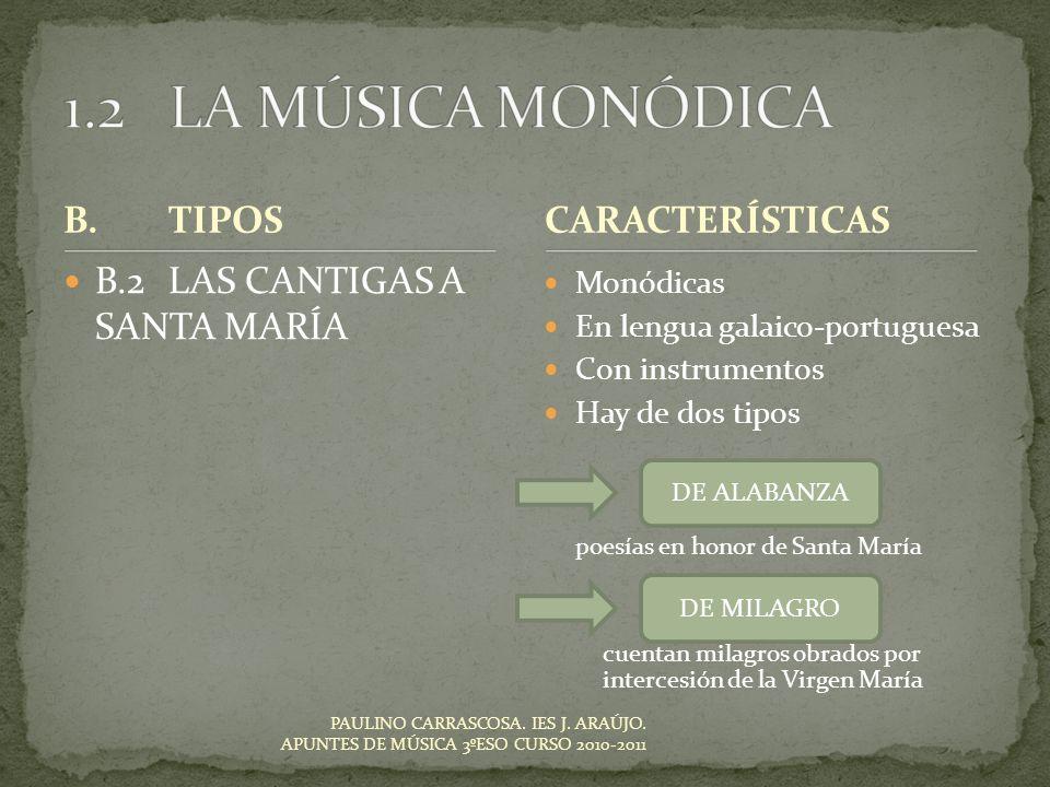 PAULINO CARRASCOSA. IES J. ARAÚJO. APUNTES DE MÚSICA 3ºESO CURSO 2010-2011 B.TIPOS B.2LAS CANTIGAS A SANTA MARÍA Monódicas En lengua galaico-portugues