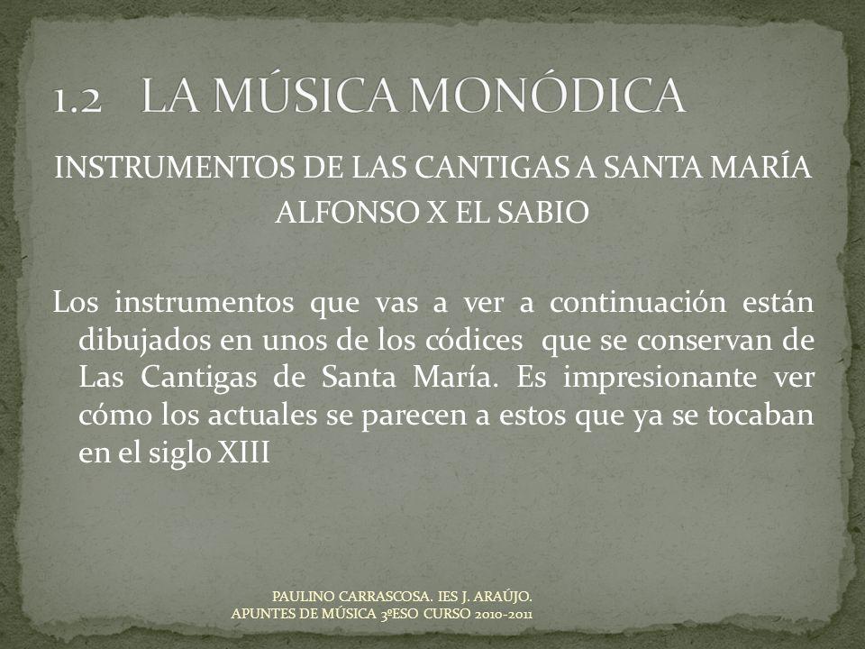 INSTRUMENTOS DE LAS CANTIGAS A SANTA MARÍA ALFONSO X EL SABIO Los instrumentos que vas a ver a continuación están dibujados en unos de los códices que