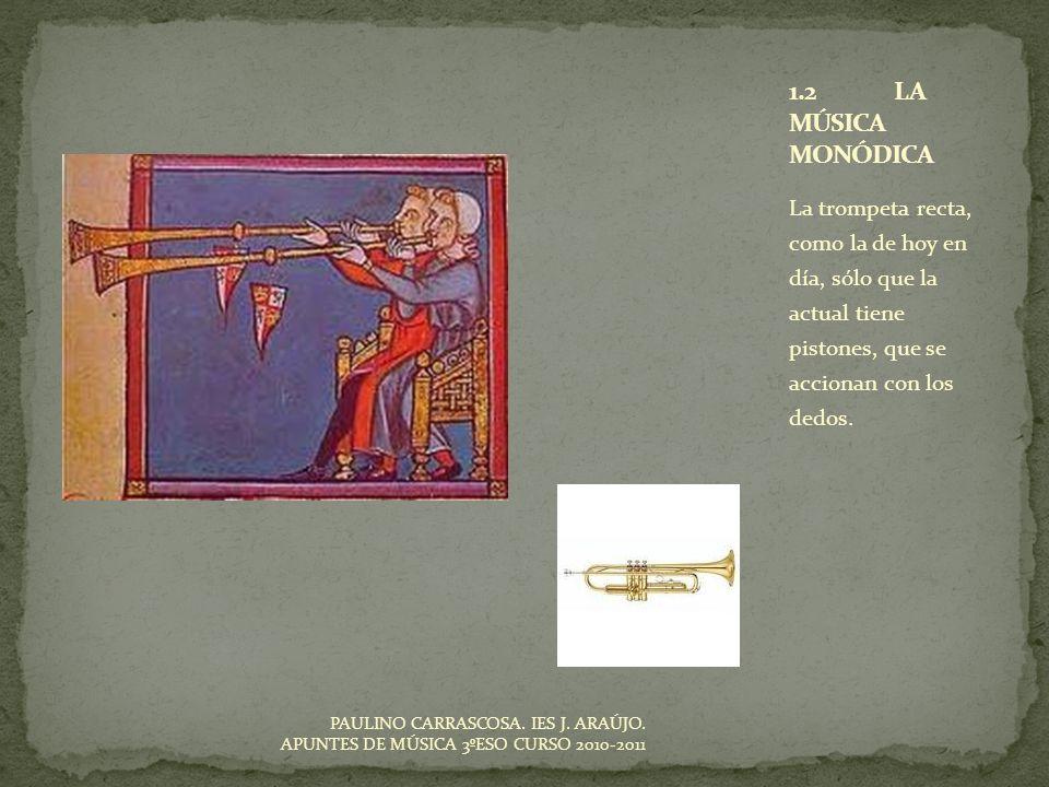 La trompeta recta, como la de hoy en día, sólo que la actual tiene pistones, que se accionan con los dedos. PAULINO CARRASCOSA. IES J. ARAÚJO. APUNTES