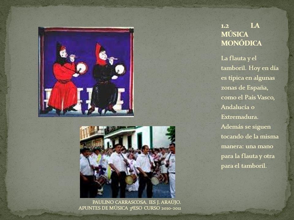 La flauta y el tamboril. Hoy en día es típica en algunas zonas de España, como el País Vasco, Andalucía o Extremadura. Además se siguen tocando de la