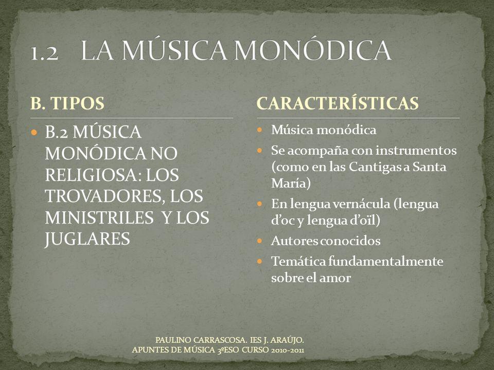 B. TIPOS B.2 MÚSICA MONÓDICA NO RELIGIOSA: LOS TROVADORES, LOS MINISTRILES Y LOS JUGLARES Música monódica Se acompaña con instrumentos (como en las Ca