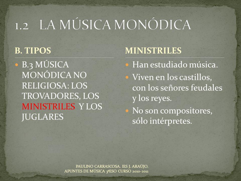 Han estudiado música. Viven en los castillos, con los señores feudales y los reyes. No son compositores, sólo intérpretes. MINISTRILES PAULINO CARRASC