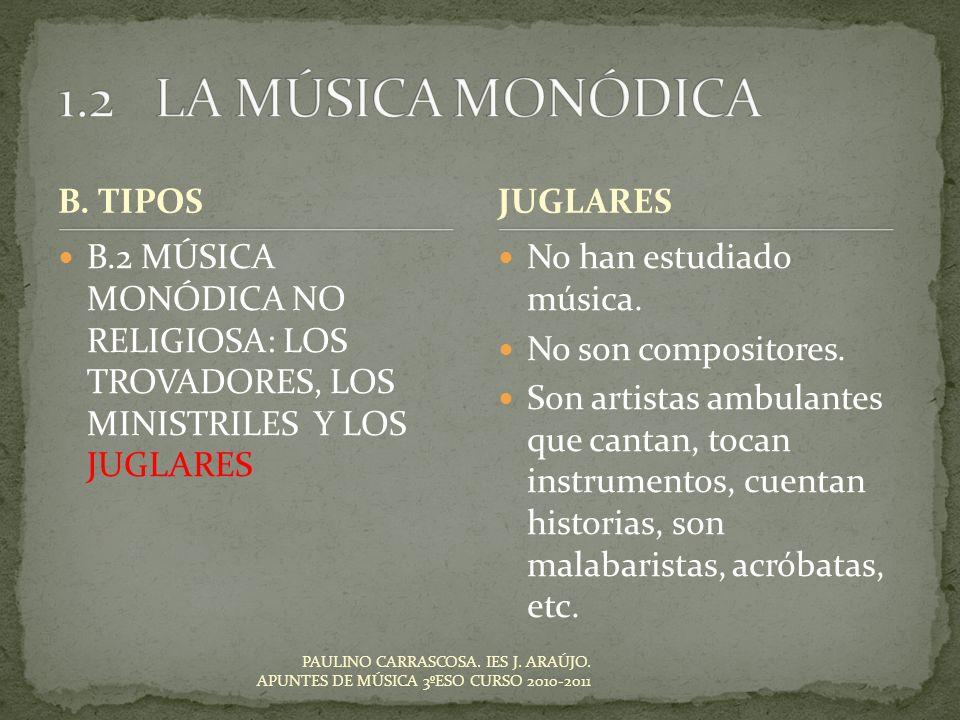 No han estudiado música. No son compositores. Son artistas ambulantes que cantan, tocan instrumentos, cuentan historias, son malabaristas, acróbatas,