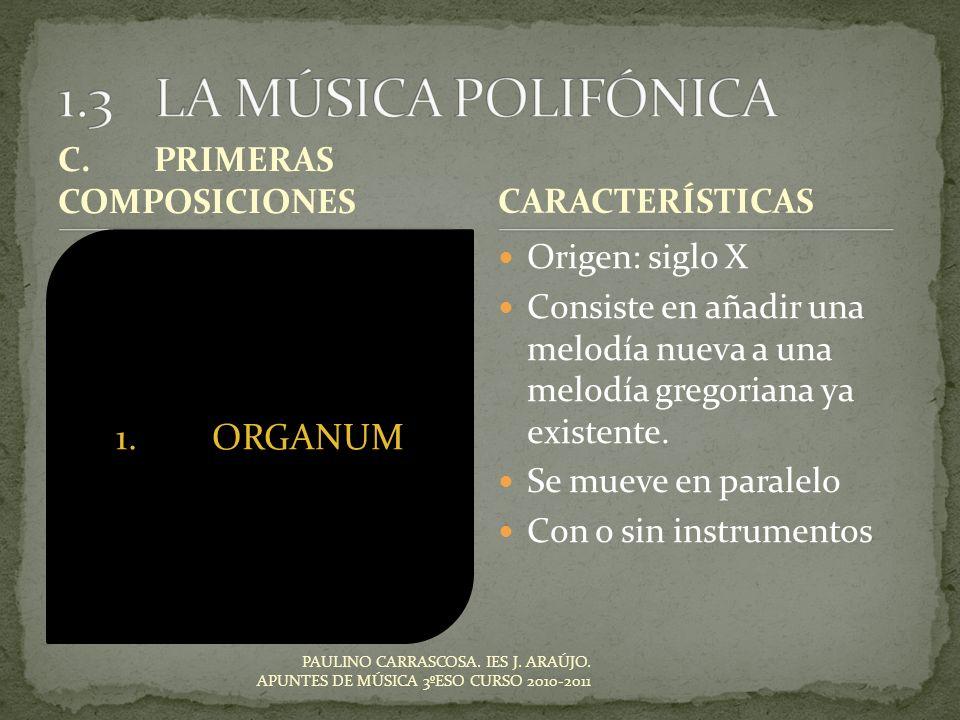 C.PRIMERAS COMPOSICIONES Origen: siglo X Consiste en añadir una melodía nueva a una melodía gregoriana ya existente. Se mueve en paralelo Con o sin in