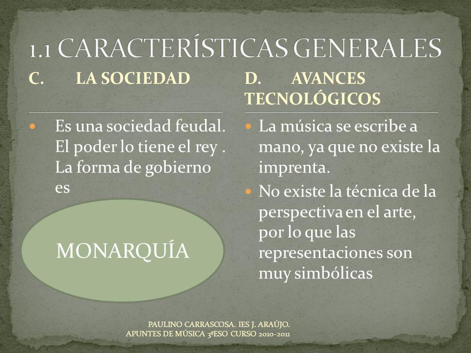PAULINO CARRASCOSA. IES J. ARAÚJO. APUNTES DE MÚSICA 3ºESO CURSO 2010-2011 C.LA SOCIEDAD Es una sociedad feudal. El poder lo tiene el rey. La forma de