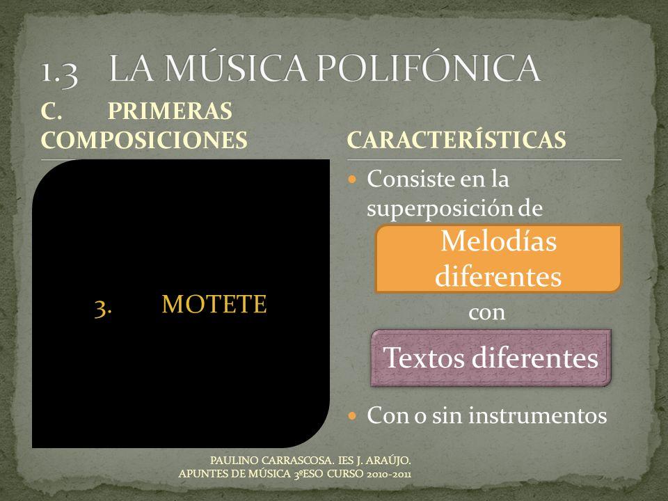 Consiste en la superposición de con Con o sin instrumentos CARACTERÍSTICAS PAULINO CARRASCOSA. IES J. ARAÚJO. APUNTES DE MÚSICA 3ºESO CURSO 2010-2011