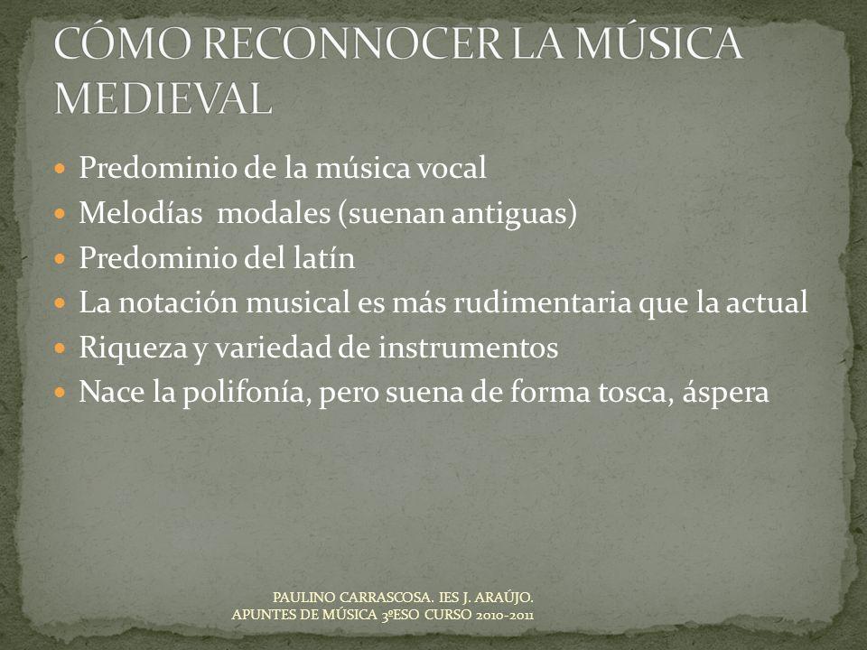 Predominio de la música vocal Melodías modales (suenan antiguas) Predominio del latín La notación musical es más rudimentaria que la actual Riqueza y