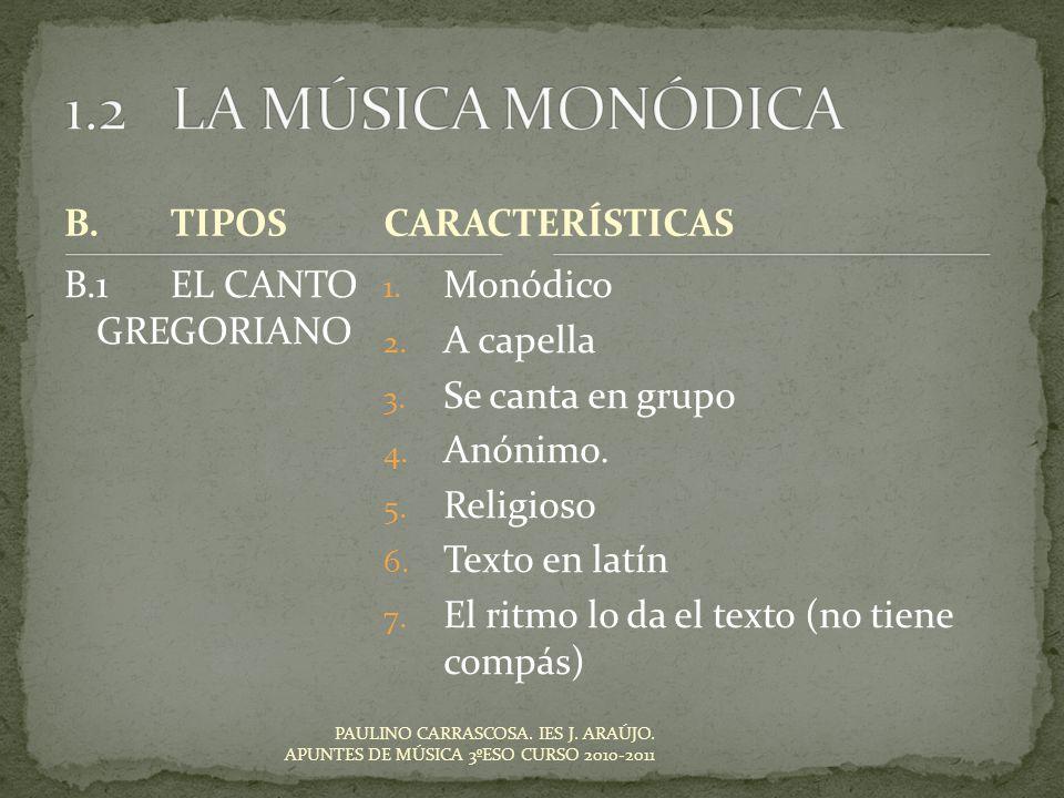 PAULINO CARRASCOSA. IES J. ARAÚJO. APUNTES DE MÚSICA 3ºESO CURSO 2010-2011 1. Monódico 2. A capella 3. Se canta en grupo 4. Anónimo. 5. Religioso 6. T