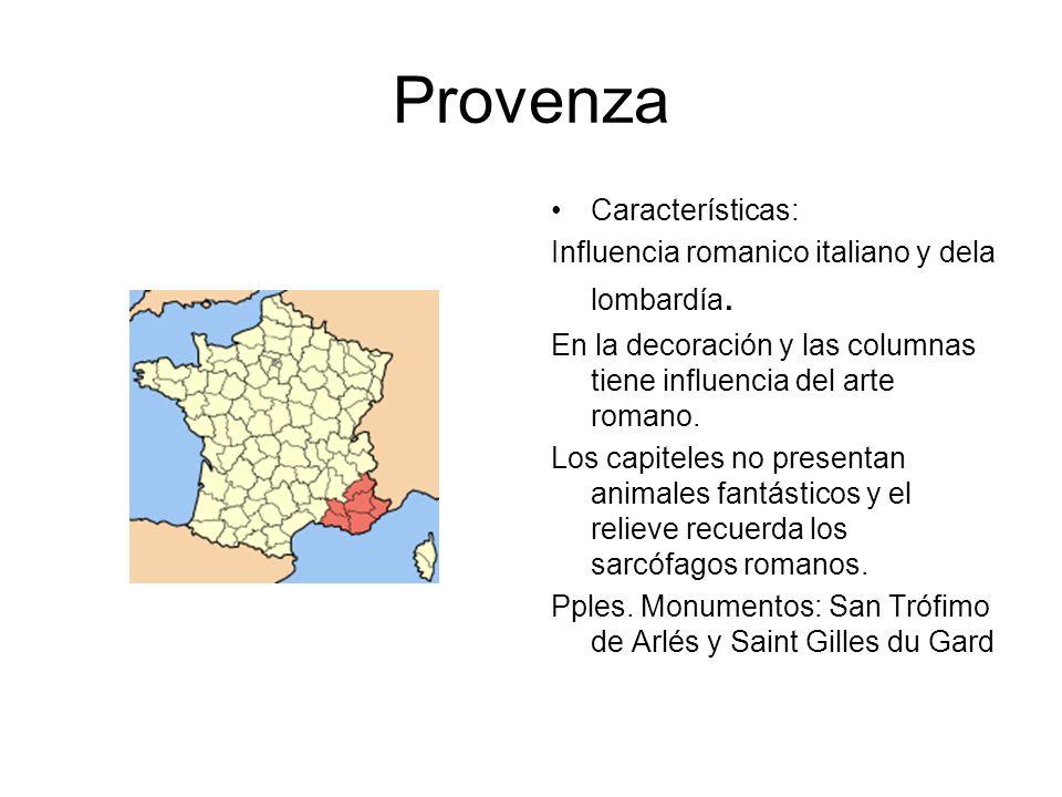 Provenza Características: Influencia romanico italiano y dela lombardía. En la decoración y las columnas tiene influencia del arte romano. Los capitel