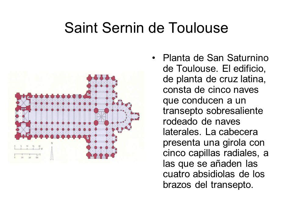 Saint Sernin de Toulouse Planta de San Saturnino de Toulouse. El edificio, de planta de cruz latina, consta de cinco naves que conducen a un transepto