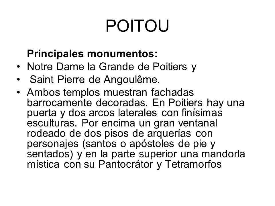 POITOU Principales monumentos: Notre Dame la Grande de Poitiers y Saint Pierre de Angoulême. Ambos templos muestran fachadas barrocamente decoradas. E
