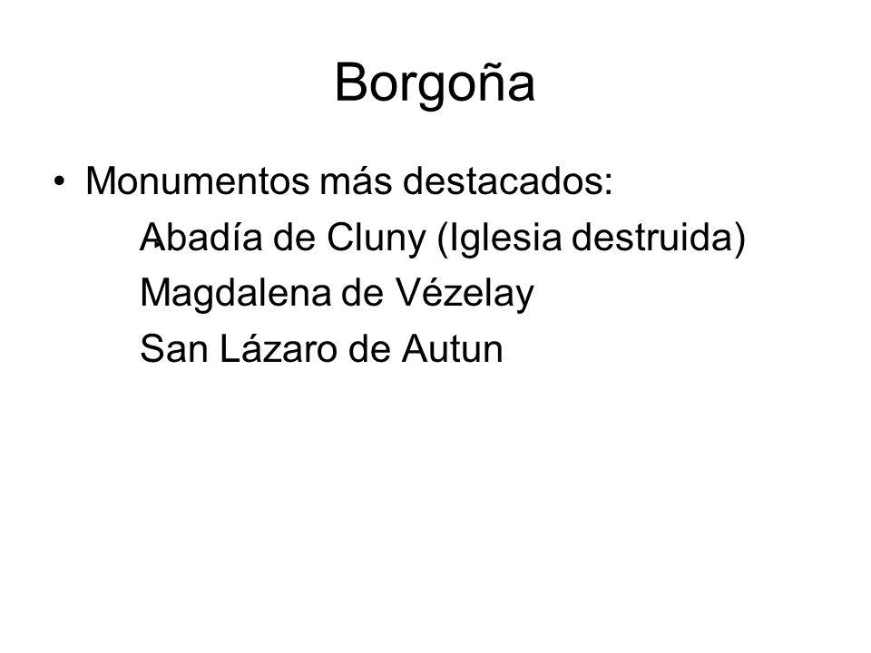 Borgoña Monumentos más destacados: Abadía de Cluny (Iglesia destruida) Magdalena de Vézelay San Lázaro de Autun