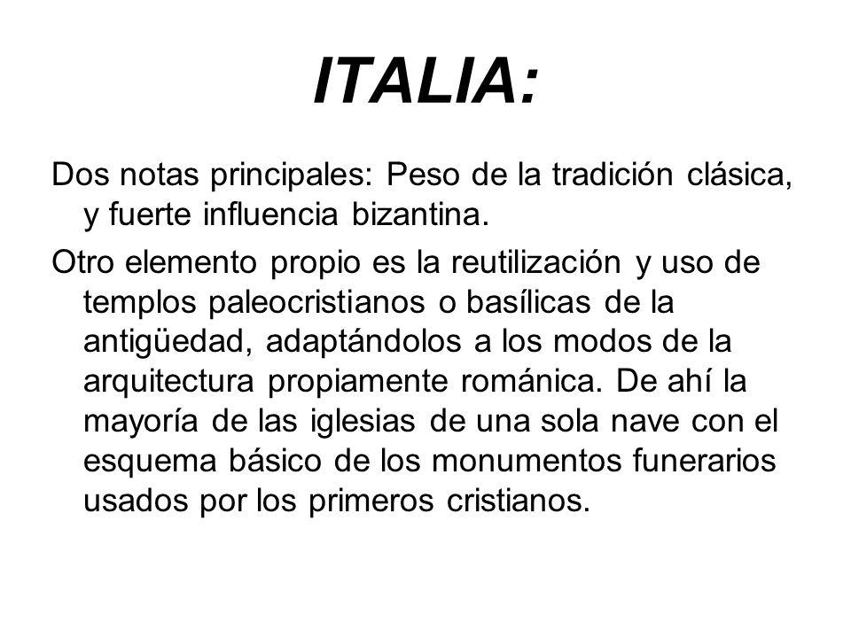 ITALIA: Dos notas principales: Peso de la tradición clásica, y fuerte influencia bizantina. Otro elemento propio es la reutilización y uso de templos