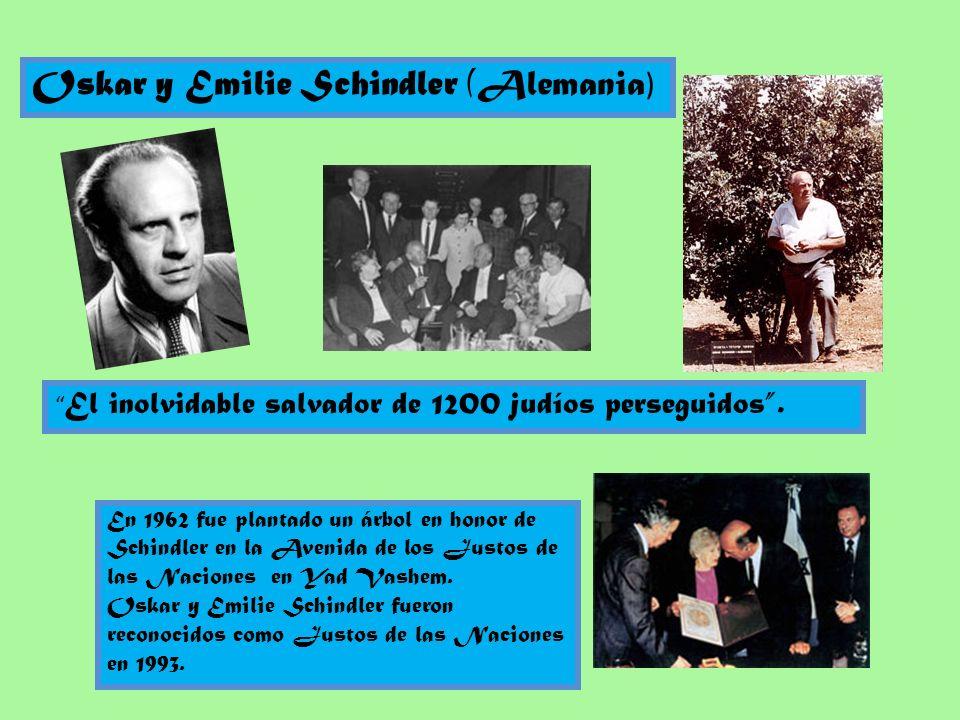 Oskar y Emilie Schindler (Alemania ) El inolvidable salvador de 1200 judíos perseguidos. En 1962 fue plantado un árbol en honor de Schindler en la Ave