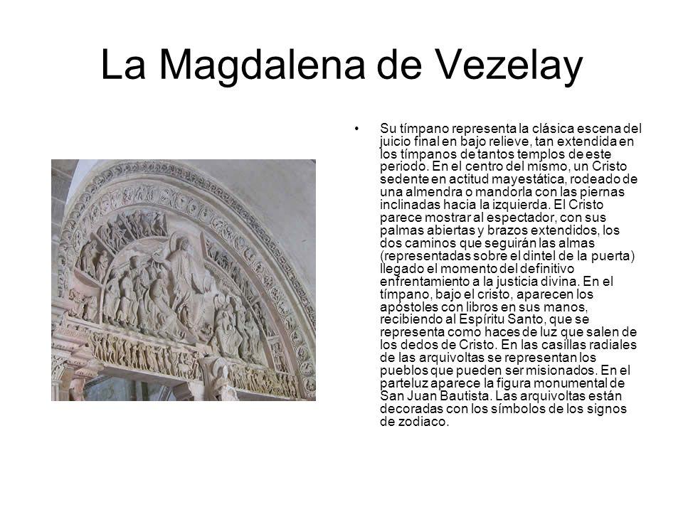 La Magdalena de Vezelay Su tímpano representa la clásica escena del juicio final en bajo relieve, tan extendida en los tímpanos de tantos templos de e