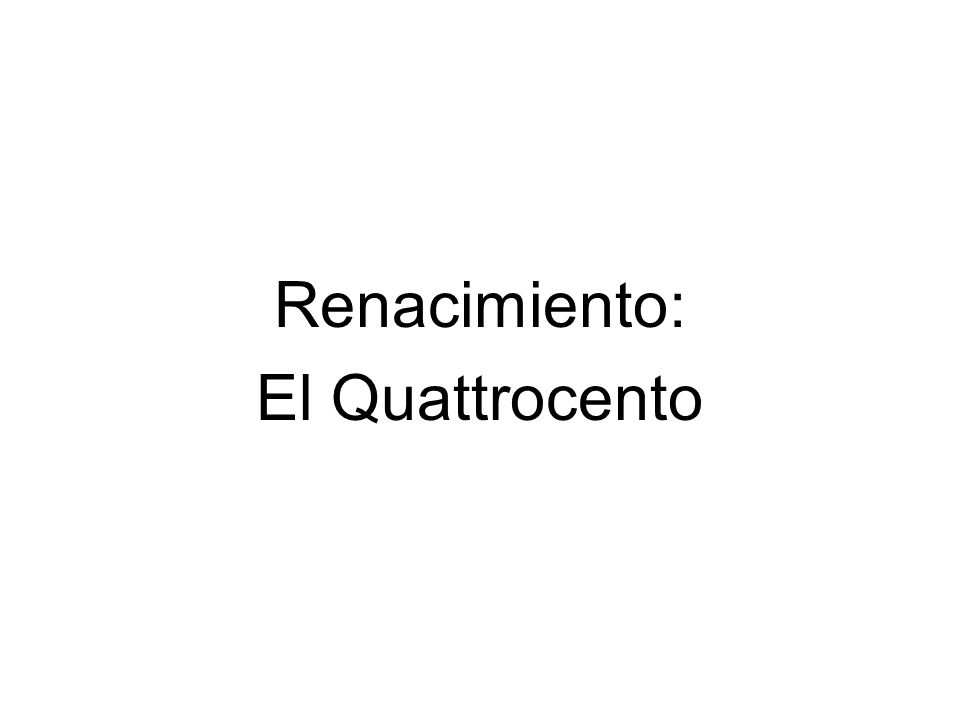Renacimiento: El Quattrocento