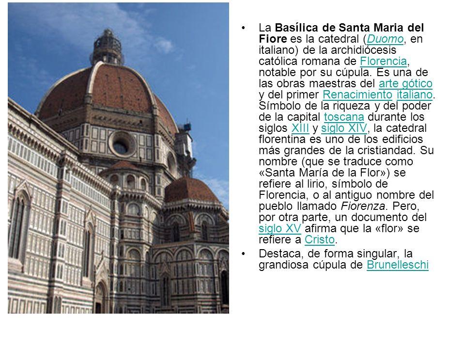 La Basílica de Santa Maria del Fiore es la catedral (Duomo, en italiano) de la archidiócesis católica romana de Florencia, notable por su cúpula. Es u