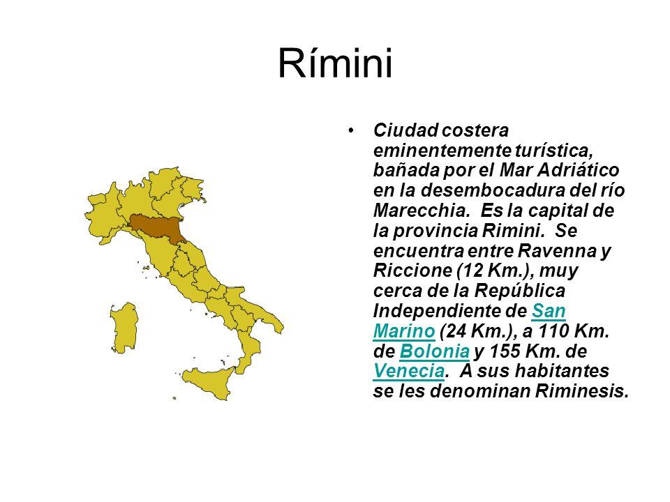 Rímini Ciudad costera eminentemente turística, bañada por el Mar Adriático en la desembocadura del río Marecchia. Es la capital de la provincia Rimini