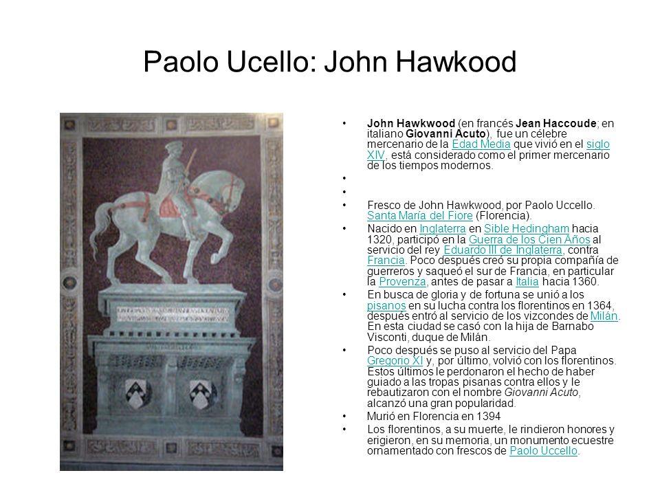 Paolo Ucello: John Hawkood John Hawkwood (en francés Jean Haccoude; en italiano Giovanni Acuto), fue un célebre mercenario de la Edad Media que vivió