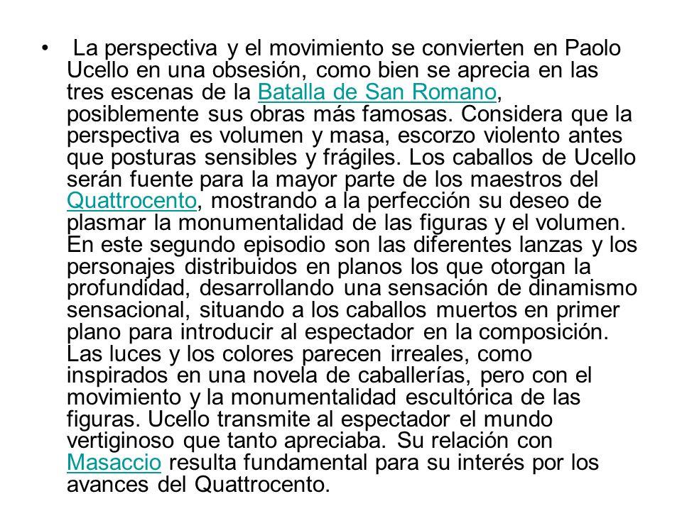 La perspectiva y el movimiento se convierten en Paolo Ucello en una obsesión, como bien se aprecia en las tres escenas de la Batalla de San Romano, po