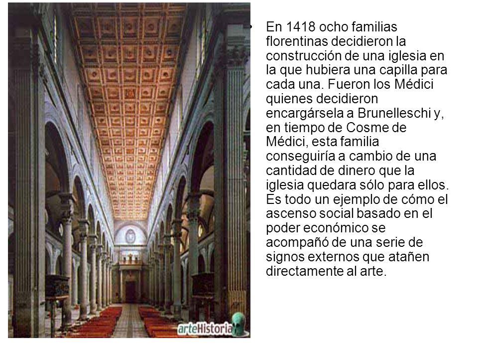 En 1418 ocho familias florentinas decidieron la construcción de una iglesia en la que hubiera una capilla para cada una. Fueron los Médici quienes dec