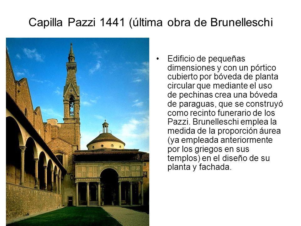 Capilla Pazzi 1441 (última obra de Brunelleschi Edificio de pequeñas dimensiones y con un pórtico cubierto por bóveda de planta circular que mediante
