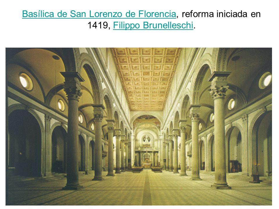 Basílica de San Lorenzo de FlorenciaBasílica de San Lorenzo de Florencia, reforma iniciada en 1419, Filippo Brunelleschi.Filippo Brunelleschi
