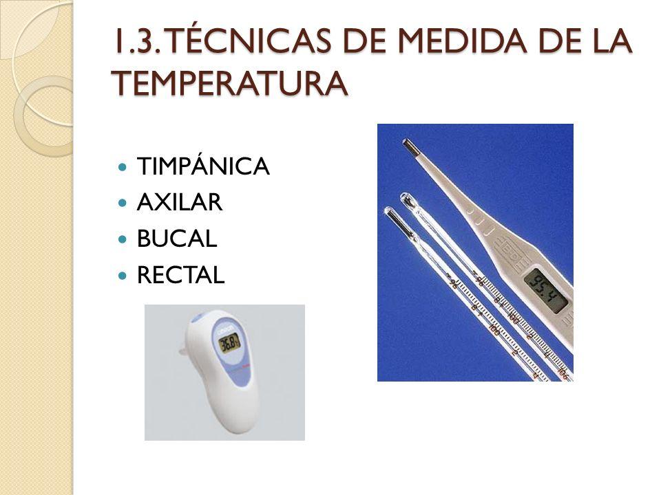 1.3. TÉCNICAS DE MEDIDA DE LA TEMPERATURA TIMPÁNICA AXILAR BUCAL RECTAL