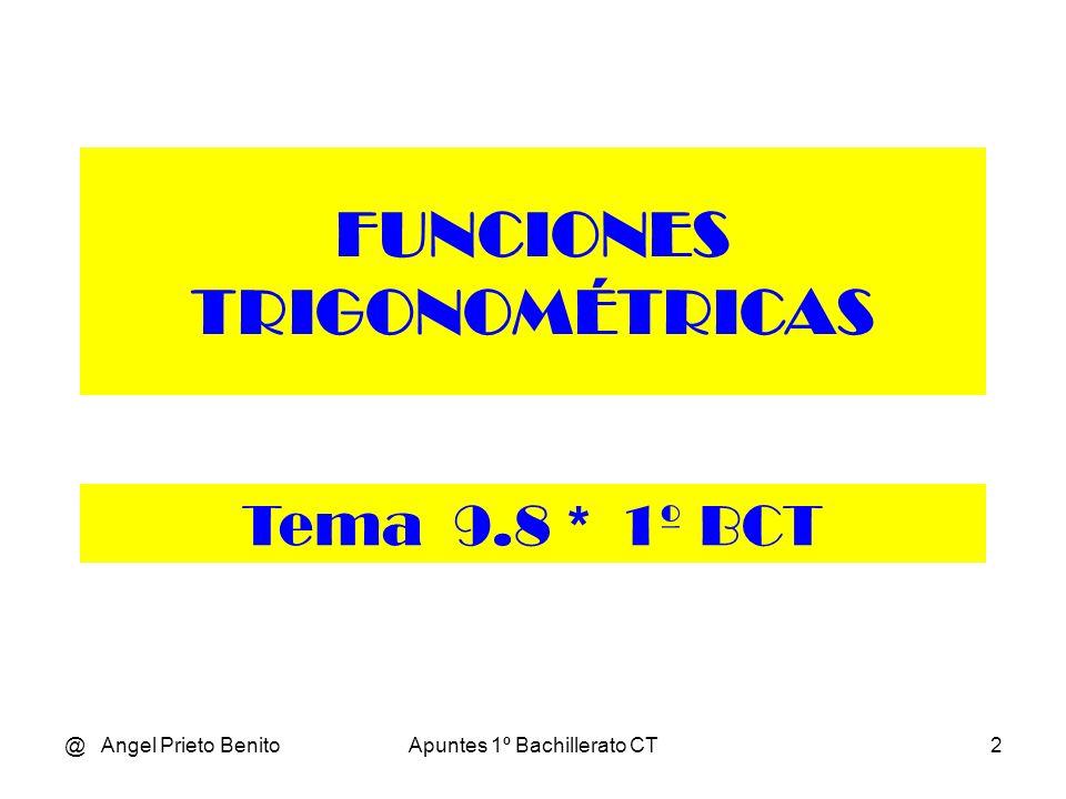 @ Angel Prieto BenitoApuntes 1º Bachillerato CT2 FUNCIONES TRIGONOMÉTRICAS Tema 9.8 * 1º BCT