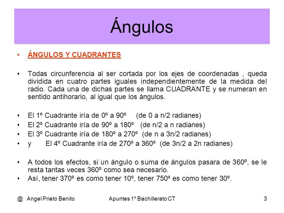 @ Angel Prieto BenitoApuntes 1º Bachillerato CT3 Ángulos ÁNGULOS Y CUADRANTES Todas circunferencia al ser cortada por los ejes de coordenadas, queda dividida en cuatro partes iguales independientemente de la medida del radio.