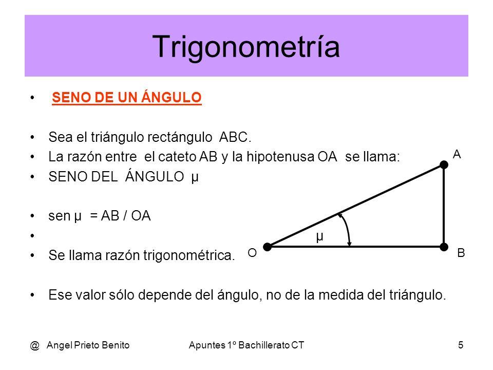 @ Angel Prieto BenitoApuntes 1º Bachillerato CT5 Trigonometría SENO DE UN ÁNGULO Sea el triángulo rectángulo ABC.