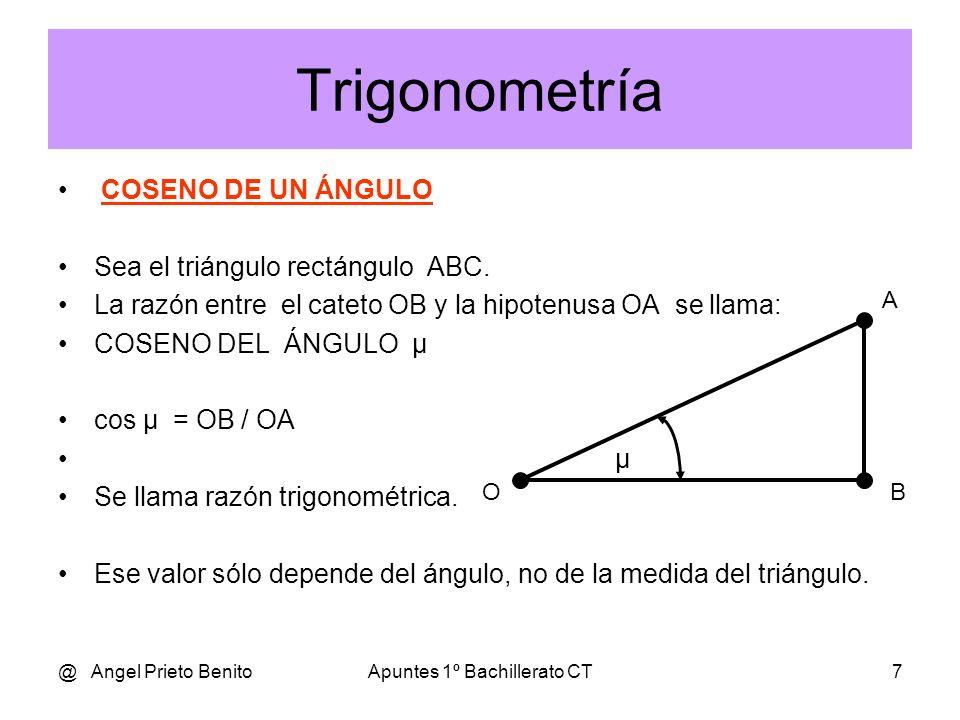 @ Angel Prieto BenitoApuntes 1º Bachillerato CT7 Trigonometría COSENO DE UN ÁNGULO Sea el triángulo rectángulo ABC.