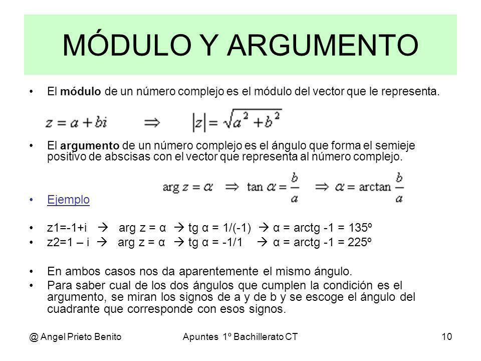 @ Angel Prieto BenitoApuntes 1º Bachillerato CT10 MÓDULO Y ARGUMENTO El módulo de un número complejo es el módulo del vector que le representa. El arg