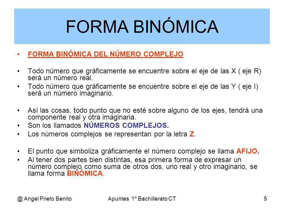 @ Angel Prieto BenitoApuntes 1º Bachillerato CT6 Los números complejos en forma binómica se escriben: z = a + bi Donde a y b son números reales e i es la unidad imaginaria.