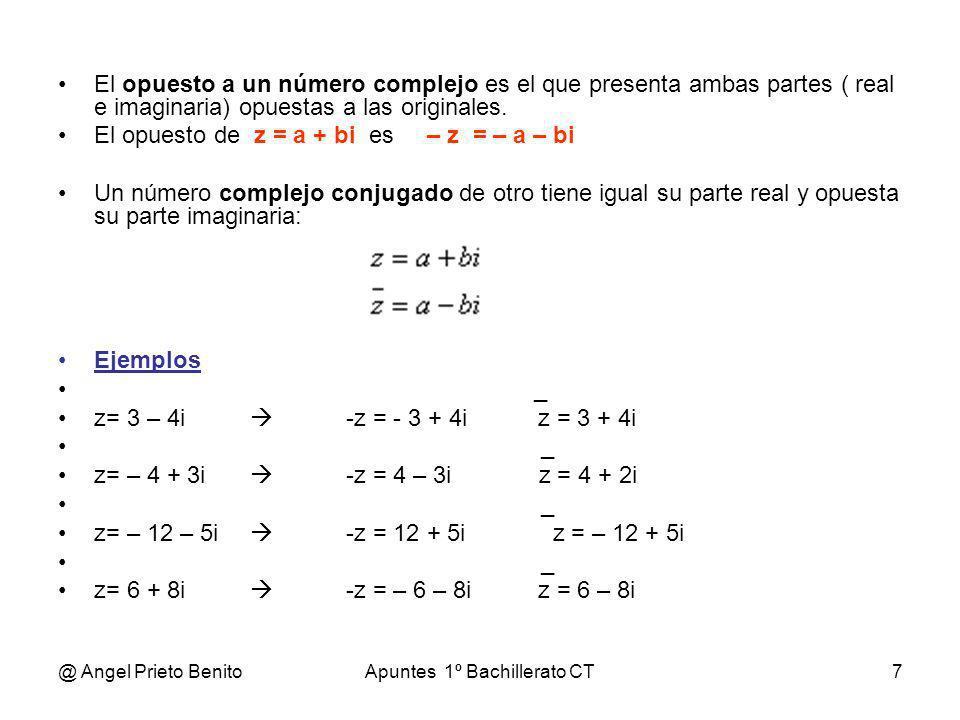 @ Angel Prieto BenitoApuntes 1º Bachillerato CT7 El opuesto a un número complejo es el que presenta ambas partes ( real e imaginaria) opuestas a las o